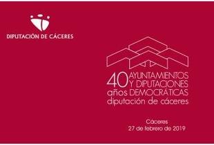 La Diputación de Cáceres celebra los 40 años de ayuntamientos y diputaciones democráticas