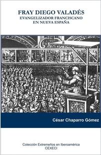 Un libro de C�sar Chaparro sobre el evangelizador franciscano Fray Diego Valad�s se presenta este mi�rcoles en Madrid